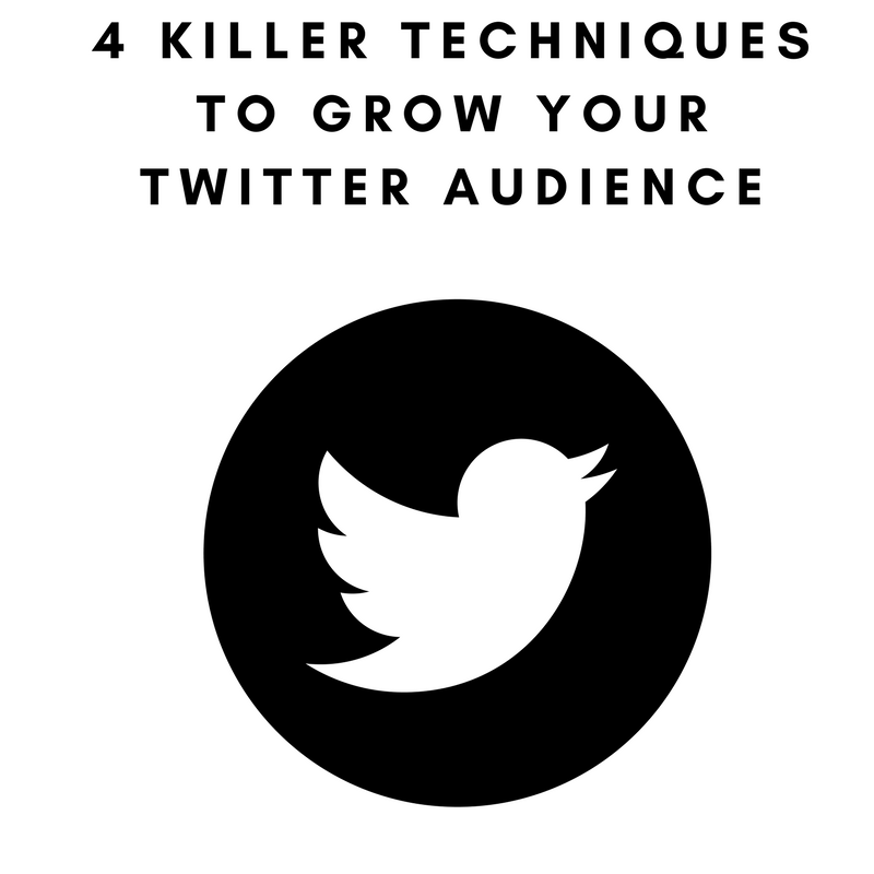 4 Killer Techniques To Grow Your Twitter Audience