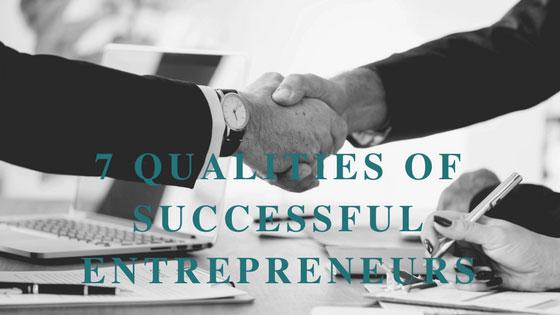 7 Qualities Of Successful Entrepreneurs